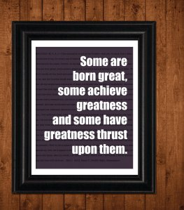 courtesy http://www.etsy.com/listing/103528612/shakespeare-greatness-inspirational