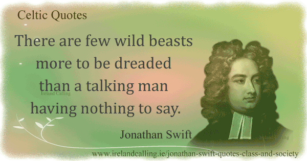 11_24_jonathan-swift_class-and-society_there-are-few-wild-beasts-more-to-be-dreaded-than-a-talking-man-having-nothing-to-say600
